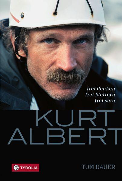 Kurt Albert Biographie  Frei denken – frei klettern – frei sein